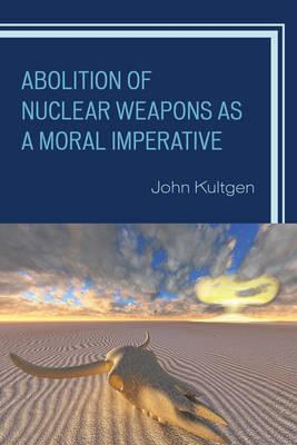 Abolition of Nuclear Weapons as a Moral Imperative