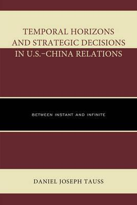 Temporal Horizons and Strategic Decisions in U.S. China Relations