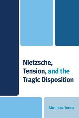 Nietzsche, Tension, and the Tragic Disposition