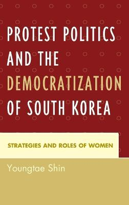 Protest Politics and the Democratization of South Korea