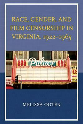 Race, Gender, and Film Censorship in Virginia, 1922 1965