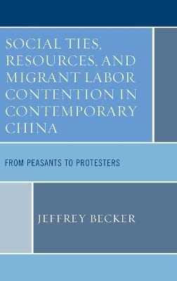 Social Ties, Resources, and Migrant Labor Contention in Contemporary China