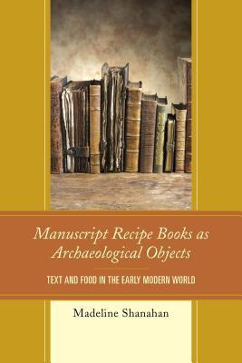 Manuscript Recipe Books as Archaeological Objects