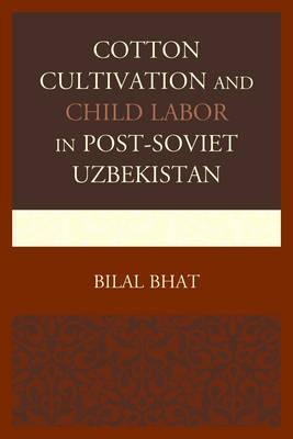 Cotton Cultivation and Child Labor in Post-Soviet Uzbekistan