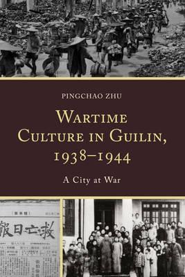 Wartime Culture in Guilin, 1938 1944