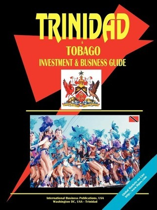Trinidad and Tobago Investment and Business Guide
