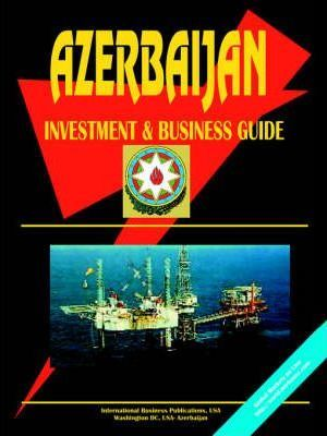 Azerbaijan Investment & Business Guide