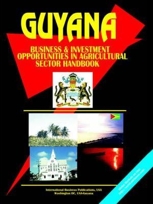 Guyana Business and Investment Opportunities in Agricultural Sector Handbook