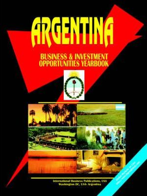 Argentina Business & Investment Opportunities Yearbook