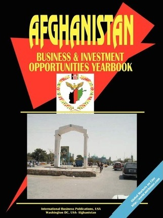 Afghanistan Business and Investment Opportunities Yearbook