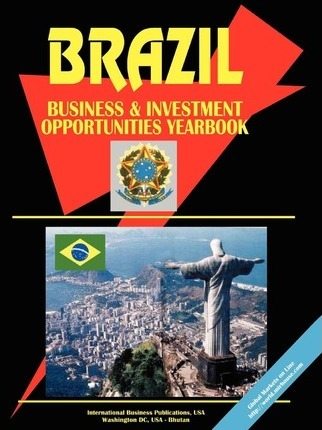 Brazil Business and Investment Opportunities Yearbook