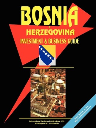 Bosnia & Herzegovina Investment and Business Guide