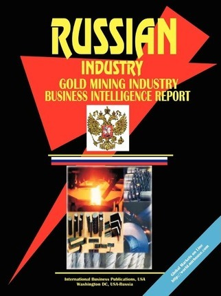Russia Gold Mining Industry Business Intelligence Report