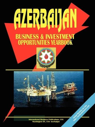 Azerbaijan Business and Investment Opportunities Yearbook