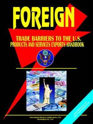 Foreign Trade Barriers to the U.S. Products and Services Exports Handbook