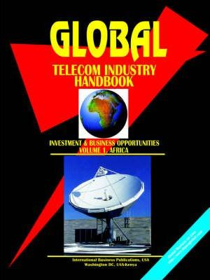 Global Telecom Industry Handbook (Investment and Business Opportunities). Vol.1 Africa