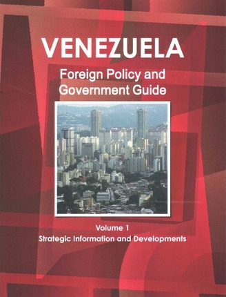 Venezuela Foreign Policy and Government Guide