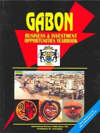 Gabon Business & Investment Opportunities Yearbook