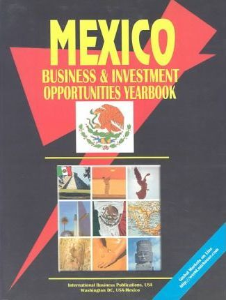 Mexico Business & Investment Opportunities Yearbook