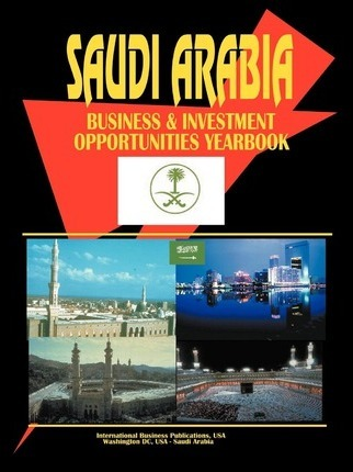 Saudi Arabia Business and Investment Opportunities Yearbook