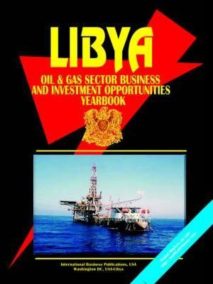 Libya Oil & Gas Sector Business & Investment Opportunities Yearbook