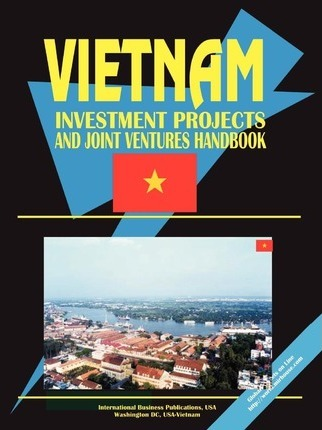Vietnam Investment Projects and Joint Ventures Handbook, Volume 1