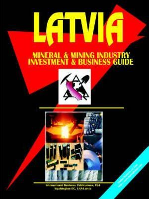 Latvia Mineral and Mining Industry Investment and Business Opportunities Handbook