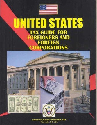 Us Tax Guide for Foreigners and Foreign Corporations