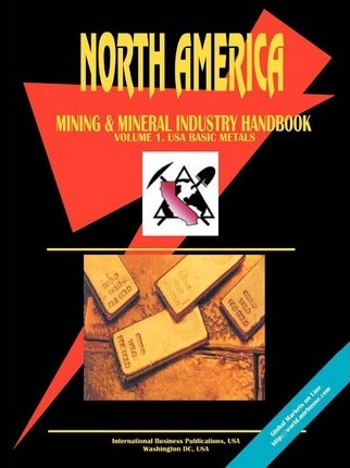 North America Mining and Mineral Industry Handbook, Vol. 1. USA - Basic Metals