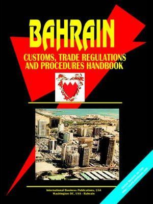 Bahrain Customs, Trade Regulations and Procedures Handbook