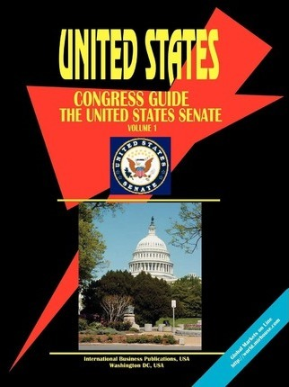 Us Congress Guide, Volume 1 Us Senate