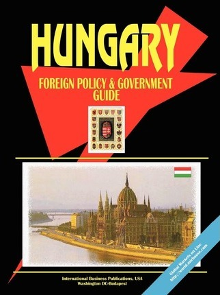 Hungary Foreign Policy and Government Guide