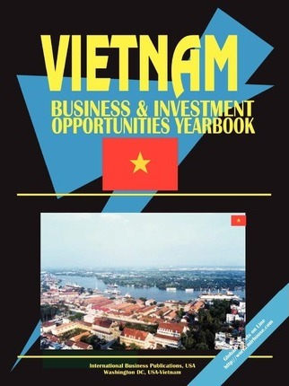 Vietnam Business and Investment Opportunities Yearbook