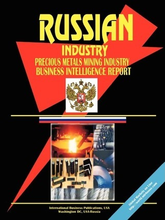 Russia Precious Metals Mining Industry Business Intelligence Report