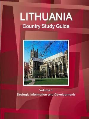 Lithuania Country Study Guide Volume 1 Strategic Information and Developments