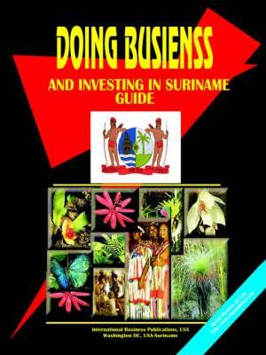 Doing Business and Investing in Suriname Guide