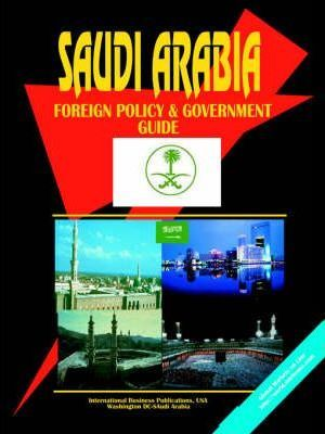 Saudi Arabia Foregn Policy and Government Guide