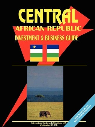 Central African Republic Investment and Business Guide