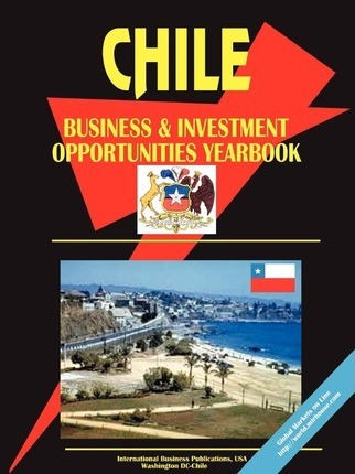 Chile Business and Investment Opportunities Yearbook
