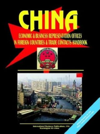 China Economic & Business Representations in Foreign Countries and Trade Contacts Handbook