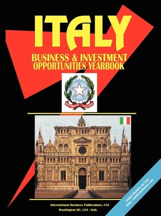 Italy Business and Investment Opportunities Yearbook
