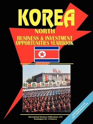 Korea North Business and Investment Opportunities Yearbook