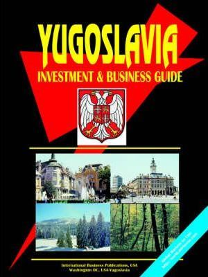 Yugoslavia Investment and Business Guide