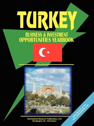 Turkey Business and Investment Opportunities Yearbook