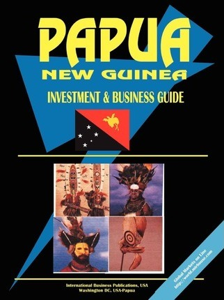 Papua New Guinea Investment and Business Guide