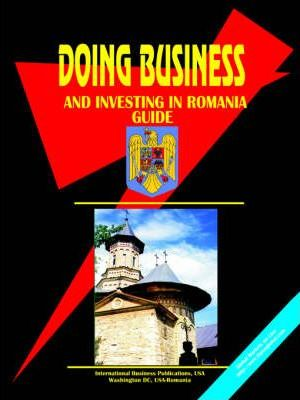 Doing Business and Investing in Romania Guide