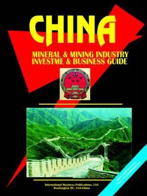 China Mineral and Mining Sector Investment and Business Guide