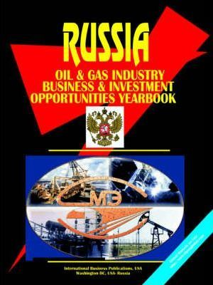 Russia Oil & Gas Sector Business & Investment Opportunities Yearbook