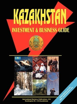 Kazakhstan Investment and Business Guide