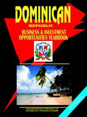 Dominican Republic Business and Investment Opportunities Yearbook
